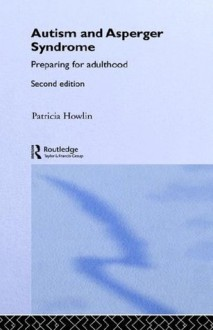 Autism and Asperger Syndrome - Preparing for Adulthood - Patricia Howlin