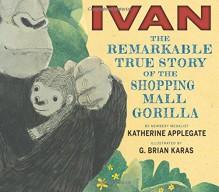 Ivan: The Remarkable True Story of the Shopping Mall Gorilla - Katherine Applegate, Mr. G. Brian Karas