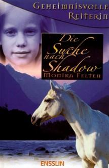 Die Suche nach Shadow - Monika Felten