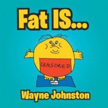 Fat Is... - Wayne Johnston