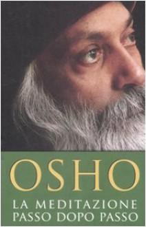 La meditazione passo dopo passo - Osho,Swami Anand Videha