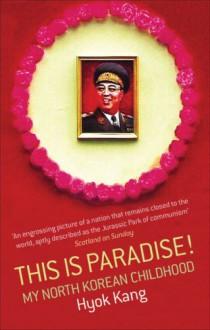 This is Paradise!: My North Korean Childhood - 'Hyok Kang', 'Philippe Grangereau'