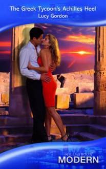 The Greek Tycoon's Achilles Heel (Modern Romance) - Lucy Gordon