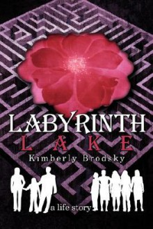 Labyrinth Lake: A Life Story - Kimberly Brodsky