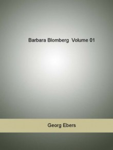 Barbara Blomberg Volume 01 - Georg Ebers, Mary J. Safford