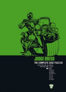 Judge Dredd The Complete Case Files 03: Complete Case Files v. 3 - Pat Mills, John Wagner, Mick McMahon, Brian Bolland
