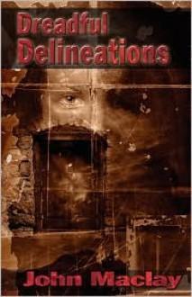 Dreadful Delineations - John Maclay