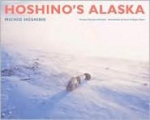 Hoshino's Alaska - Michio Hoshino, Karen Colligan-Taylor, Lynn Schooler