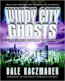 Windy City Ghosts - Dale D. Kaczmarek, Troy Taylor