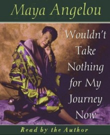 Wouldn't Take Nothing For My Journey Now (Audio) - Maya Angelou