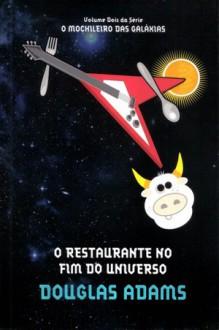 O Restaurante no Fim do Universo (O Mochileiro das Galáxias, #2) - Douglas Adams, Carlos Irineu da Costa