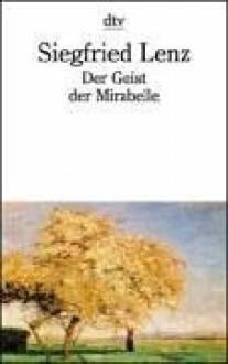 Der Geist der Mirabelle - Siegfried Lenz