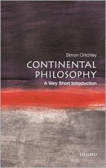 Continental Philosophy: A Very Short Introduction - Simon Critchley
