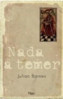 Nada a Temer - Julian Barnes, Léa Viveiros de Castro