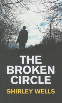 The Broken Circle (A Jill Kennedy and DCI Max Trentham Mystery #4) - Shirley Wells