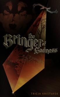 The Bringer of Sadness - Tricia Kristufek