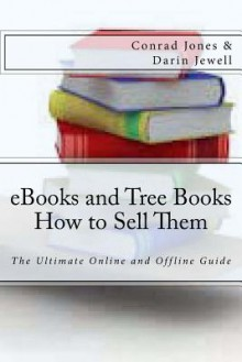 eBooks and Tree Books; How to Sell Them: The Ultimate Online and Offline Guide - Conrad Jones, Darin Jewell