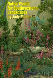 Native Plants for Southwestern Landscapes - Judy Mielke