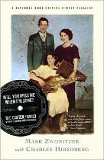 Will You Miss Me When I'm Gone?: The Carter Family and Their Legacy in American Music - Mark Zwonitzer, Charles Hirshberg