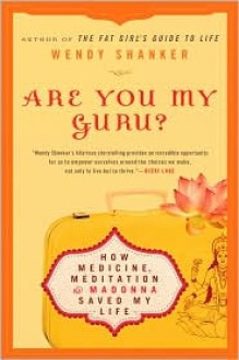 Are You My Guru?: How Medicine, Meditation & Madonna Saved My Life - Wendy Shanker