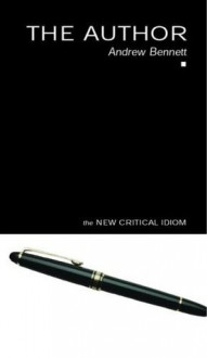 The Author (The New Critical Idiom) - Andrew Bennett