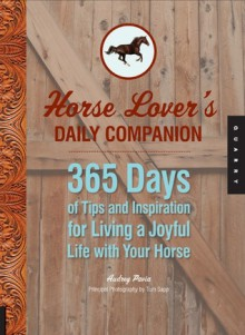 Horse Lover's Daily Companion: 365 Days of Tips and Inspiration for Living a Joyful Life with Your Horse - Audrey Pavia
