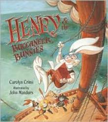 Henry & the Buccaneer Bunnies - Carolyn Crimi, John Manders