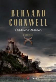 L'ultima fortezza (Longanesi Romanzi d'Avventura) (Italian Edition) - Donatella Cerutti Pini, Bernard Cornwell
