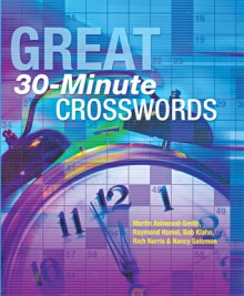 Great 30-Minute Crosswords - Martin Ashwood-Smith, Raymond Hamel, Bob Klahn, Rich Norris, Nancy Salomon