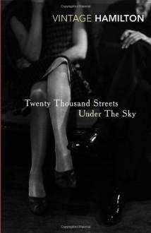 Twenty Thousand Streets Under The Sky - Patrick Hamilton