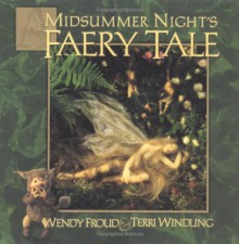 A Midsummer Night's Faery Tale - Terri Windling, Wendy Froud