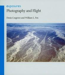 Photography and Flight - Denis Cosgrove, William L. Fox