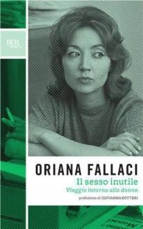 Il sesso inutile (BUR OPERE DI ORIANA FALLACI) - Oriana Fallaci
