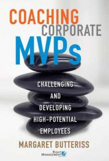 Coaching Corporate MVPs: Challenging and Developing High-Potential Employees - Margaret Butteriss
