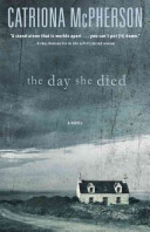 The Day She Died - Catriona McPherson