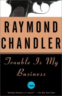Trouble is My Business - Raymond Chandler