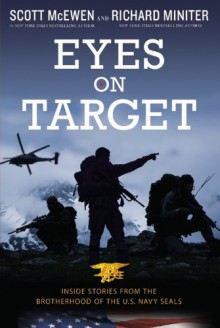 Eyes on Target: Inside Stories from the Brotherhood of the U.S. Navy SEALs - Scott McEwen,Richard Miniter
