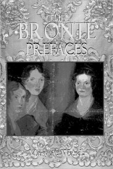The Brontë Prefaces - Mary Augusta Ward