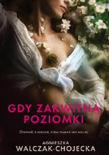 Gdy zakwitną poziomki - Agnieszka Walczak-Chojecka