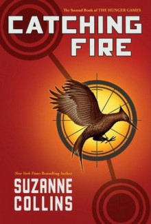 Catching Fire (The Second Book of the Hunger Games) - Suzanne Collins