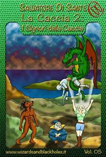 La Caccia II: I Signori della Caccia: 5 (Wizards & Blackholes) - Salvatore Di Sante