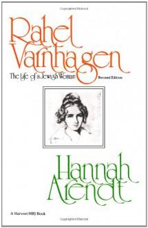 Rahel Varnhagen: The Life of a Jewess - Hannah Arendt, Liliane Weissberg, Clara Winston