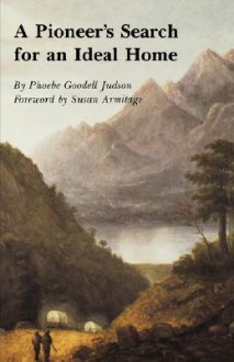 A Pioneer's Search for an Ideal Home - Phoebe Goodell Judson, Susan Armitage