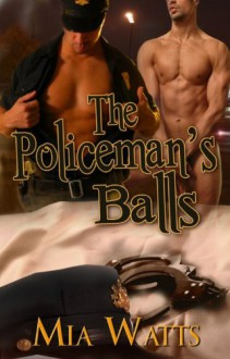 The Policeman's Balls (Handcuffs and Lace, #25) - Mia Watts