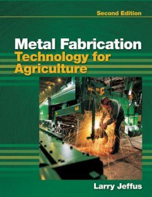 Metal Fabrication Technology for Agriculture - Larry Jeffus