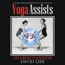 Yoga Assists - Sharon Gannon, David Life
