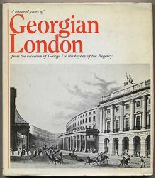 A Hundred Years Of Georgian London: From The Accession Of George I To The Heyday Of The Regency - Douglas Hill