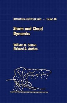 Storm And Cloud Dynamics - William R. Cotton, Richard A. Anthes