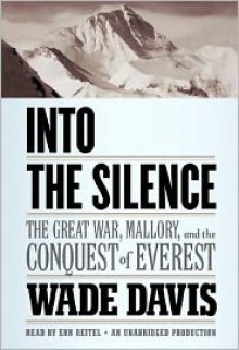 Into the Silence: The Great War, Mallory, and the Conquest of Everest -
