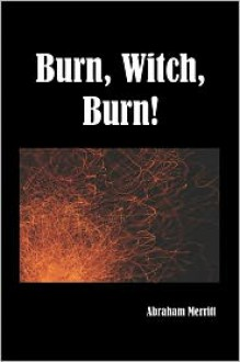 Burn Witch Burn! - A. Merritt